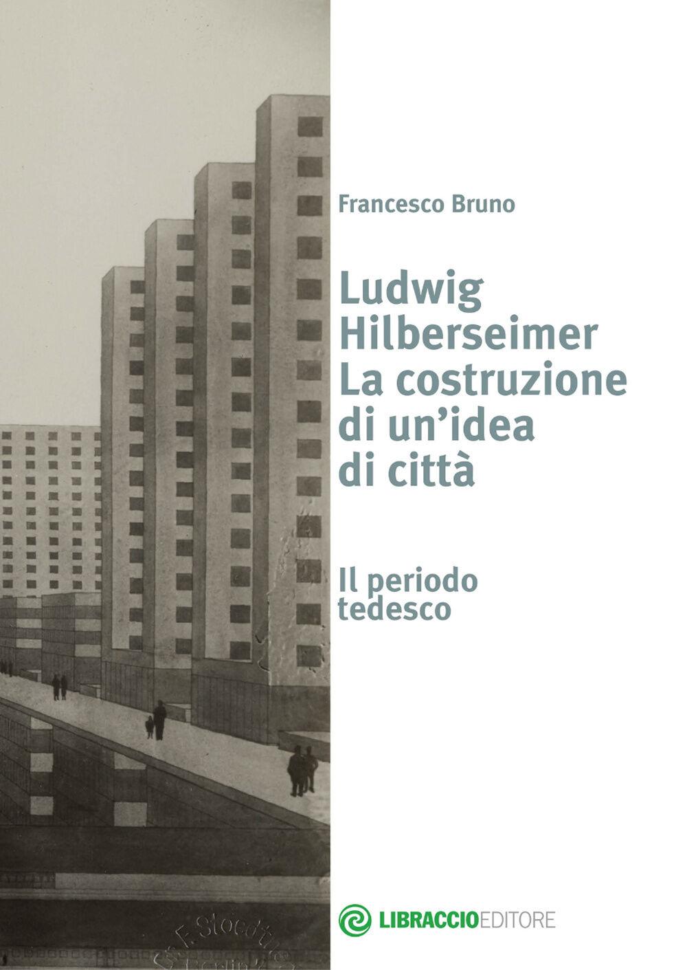 Ludwig Hilberseimer la costruzione di un'idea