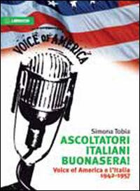 Ascoltatori italiani buonasera! Voice of America e l'Italia 1942-1957