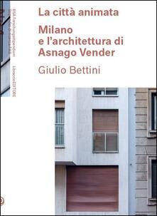 Laboratorioprovematerialilct.it La città animata. Milano e l'architettura di Asnago Vender Image