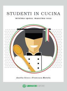 Studenti in cucina. Minima spesa, massima resa - Ausilia Greco,Francesca Mottola - copertina