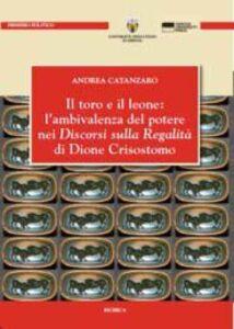 Il toro e il leone: l'ambivalenza del potere nei discorsi sulla regalità di Dione Crisostomo