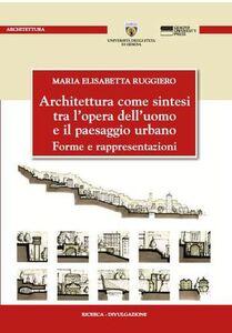 Architettura come sintesi tra l'opera dell'uomo e il paesaggio urbano