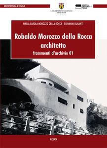 Robaldo Morozzo della Rocca. Architetto. Frammenti d'archivio. Vol. 1