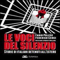 Le voci del silenzio. Storie di italiani detenuti all'estero