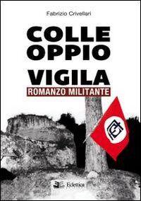Colle Oppio vigila. Romanzo militante