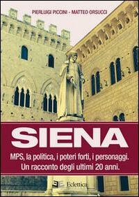 Siena. MPS, la politica, i poteri forti, i personaggi. Un racconto degli ultimi 20 anni