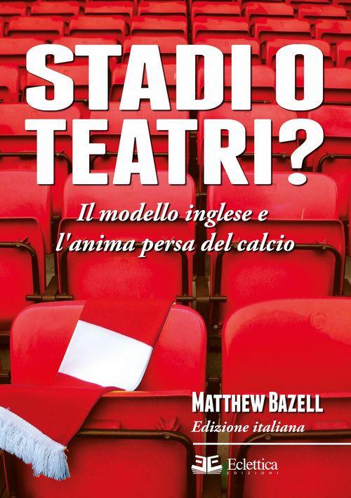 Stadi o teatri? Il modello inglese e l'anima persa del calcio