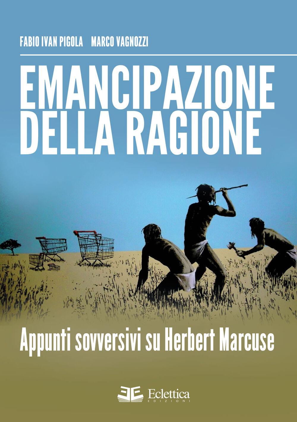 Emancipazione della ragione. Apppunti sovversivi su Herbert Marcuse