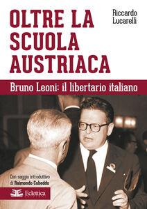 Oltre la scuola austriaca. Bruno Leoni: il libertario italiano