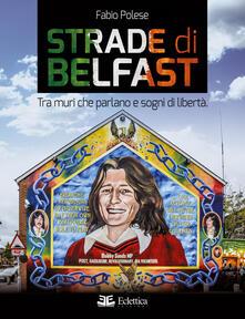Fondazionesergioperlamusica.it Strade di Belfast. Tra muri che parlano e sogni di libertà Image