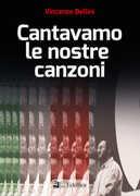 Libro Cantavamo le nostre canzoni Vincenzo Bellini