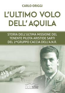 L ultimo volo dellaquila. Storia dellultima missione del tenente pilota Aristide Sarti del 2° Gruppo Caccia dellANR.pdf