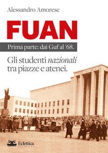 FUAN. Prima parte: dai Guf al '68. Gli studenti nazionali tra piazze e atenei - Alessandro Amorese - copertina