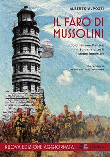 Il faro di Mussolini. Il colonialismo italiano in Somalia oltre il sogno imperiale. Nuova ediz. - Alberto Alpozzi - copertina
