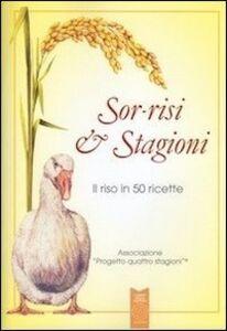 Sor-risi & stagioni. Il riso in 50 ricette