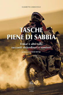 Tasche piene di sabbia. Dakar e altri rally. Racconti straordinari e semiseri.pdf