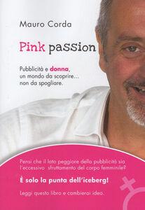 Pink passion. Pubblicità e donna, un mondo da scoprire... non da spogliare