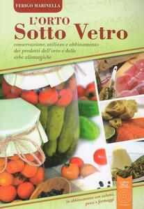 L' orto sotto vetro. Conservazione, utilizzo e abbinamento dei prodotti dell'orto e delle erbe alimurgiche