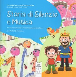 Storia di silenzio e musica. Progetto multidisciplinare di creazione collettiva. Con CD-ROM