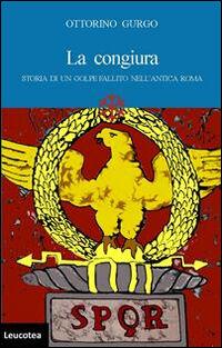 La congiura. Storia di un golpe fallito nell'antica Roma
