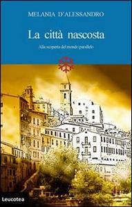 Libro La città nascosta. Alla scoperta del mondo parallelo Melania D'Alessandro