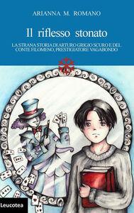 Il riflesso stonato. La strana storia di Arturo Grigio scuro e del conte Filomeno, prestigiatore vagabondo
