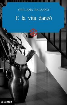 E la vita danzò - Giuliana Balzano - copertina