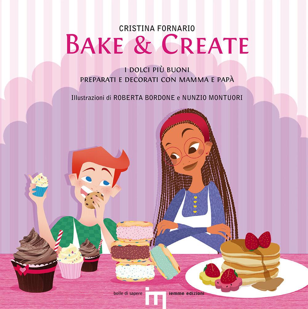 Bake & create. I dolci più buoni preparati e decorati con mamma e papà