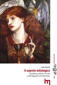 Il segreto mitologico. Coincidenze nell'arte, nei miti e nelle leggende contemporanee