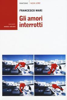 Gli amori interrotti - Francesco Mari - copertina
