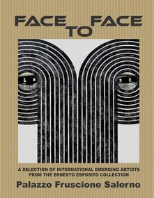Face to face. A selection of international emerging astists from the Ernesto Esposito collection - copertina