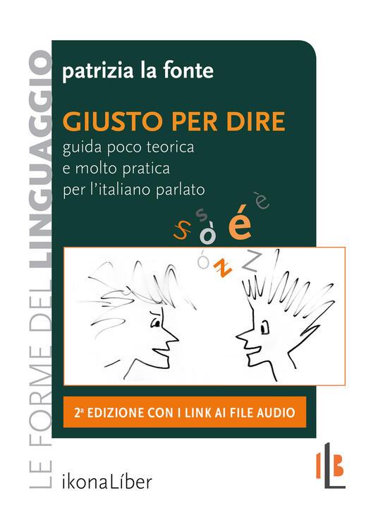 Giusto per dire. Guida poco teorica e molto pratica per l'italiano parlato. Con Contenuto digitale per accesso on line - Patrizia La Fonte - copertina