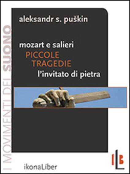 Piccole tragedie. Mozart e Salieri. L'invitato di pietra. Due delle piccole tragedie di Puskin - Aleksandr Sergeevic Puskin - copertina