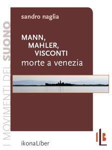 Mann, Mahler, Visconti. «Morte a Venezia» - Sandro Naglia - copertina
