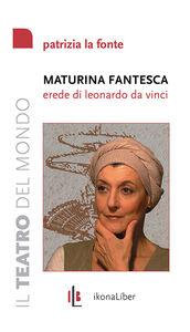 Maturina fantesca, erede di Leonardo da Vinci