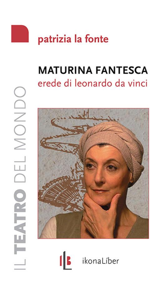Maturina fantesca, erede di Leonardo da Vinci - Patrizia La Fonte - copertina