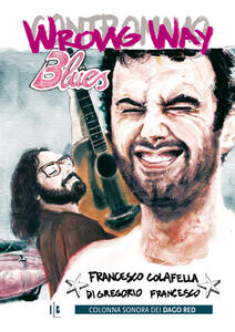 Wrong way blues. Con Contenuto digitale per download - Francesco Colafella,Francesco Di Gregorio - copertina