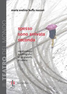 Spesso sono arrivata seconda. Vagabondaggi autobiografici di un granello di sabbia - Maria Evelina Buffa Nazzari - copertina