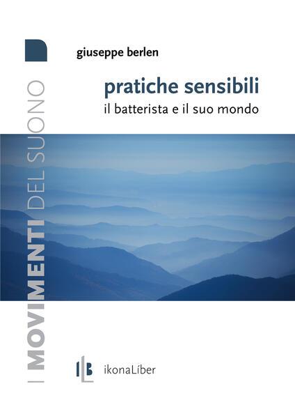 Pratiche sensibili. Il batterista e il suo mondo - Giuseppe Berlen - copertina