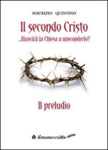 Il secondo Cristo riuscirà la Chiesa a nasconderlo «il preludio»