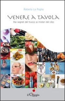 Venere a tavola. Dai segreti del trucco ai misteri del cibo.pdf