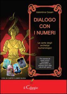 Dialogo con i numeri. Le carte degli archetipi nulerologici. Con carte