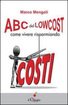 ABC del low cost. Come vivere risparmiando - Marco Mengoli - copertina