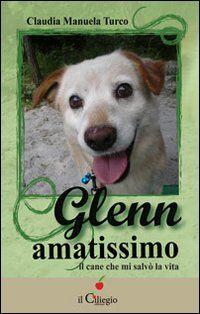 Glenn amatissimo. Il cane che mi salvò la vita