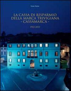 La Cassa di Risparmio della Marca Trivigiana. Cassamarca 1913-2013