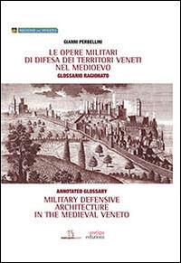 Le opere militari di difesa dei territori veneti nel Medioevo con glossario ragionato. Ediz. italiana e inglese