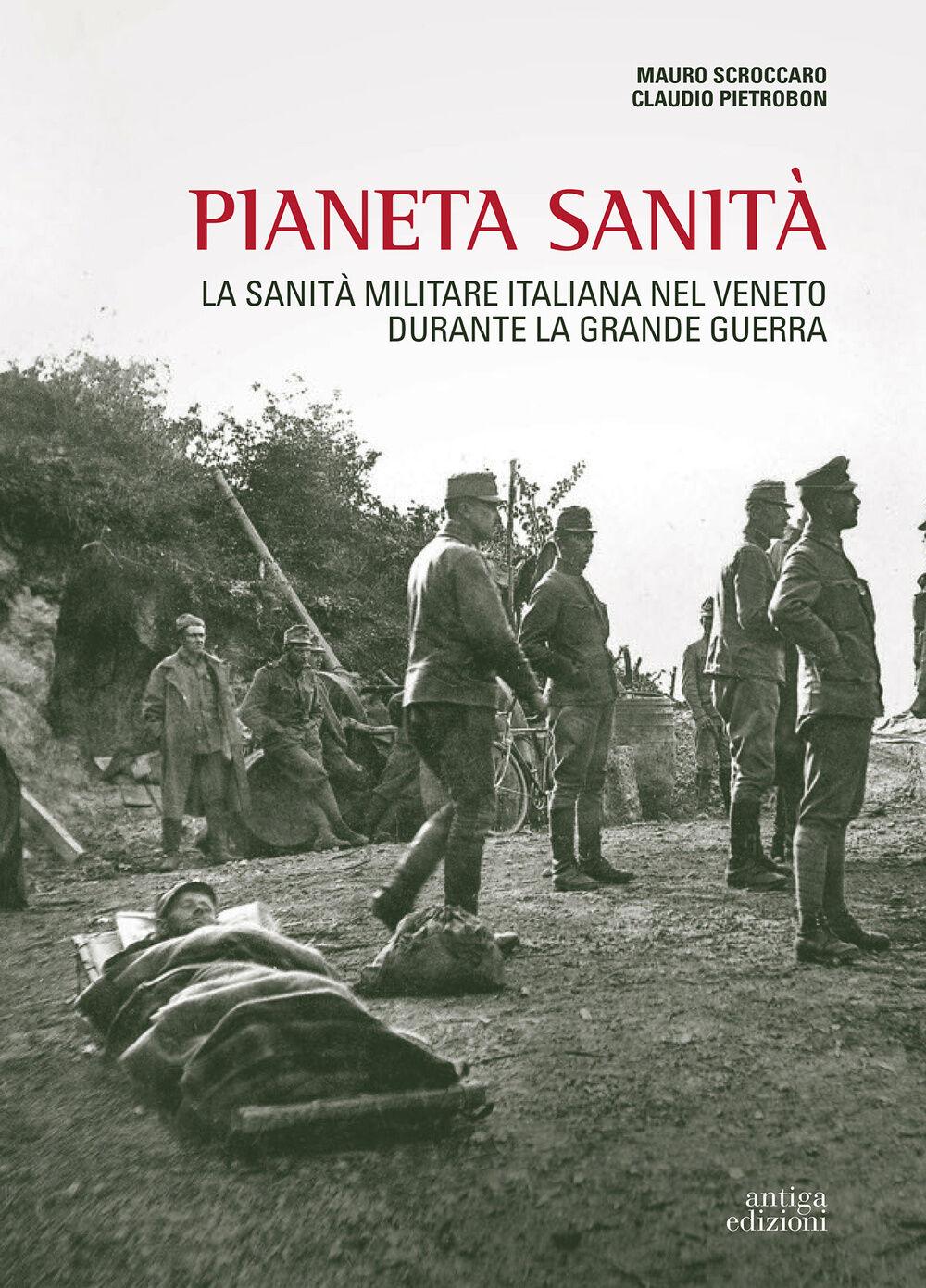 Pianeta sanità. La sanità militare italiana nel Veneto durante la grande guerra
