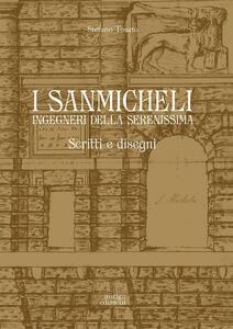I Sanmicheli ingegneri della Serenissima. Scritti e disegni