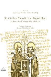 SS. Cirillo e Metodio tra i popoli slavi. 1150 dall'inizio della missione. Atti del Congresso (Roma, 25-26 febbraio 2013)