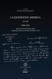 La questione armena 1908-1925. Vol. 3: Documenti dell'archivio della Congregazione delle Chiese Orientali (ACO).